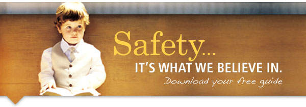 Safety...it's what we believe in. Download your free guide.