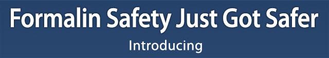 Formalin Safety Just Got Safer