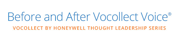 Before and After Vocollect Voice(R) - Vocollect by Honeywell Thought Leadership Series