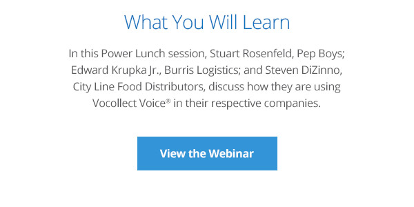 What You Will Learn - In this Power Lunch session, Stuart Rosenfeld, Pep Boys; Edward Krupka Jr., Burris Logistics; and Steven DiZinno, City Line Food Distributors, discuss how they are using Vocollect Voice(R) in their respective companies. Click Here to View the Webinar.